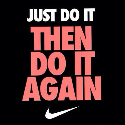 Nike Slogan: Just do it then do it again